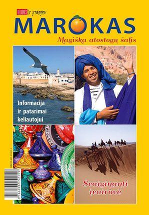 Marokas: magiška atostogų šalis. Informacija ir patarimai keliautojui