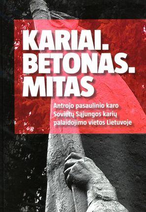 Kariai. Betonas. Mitas: Antrojo pasaulinio karo Sovietų Sąjungos karių palaidojimo vietos Lietuvoje