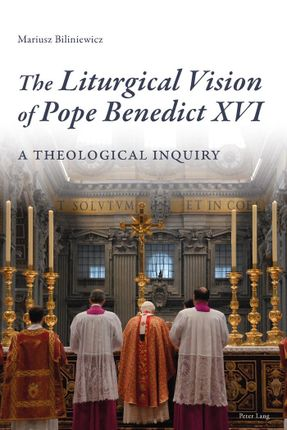 The Liturgical Vision of Pope Benedict XVI