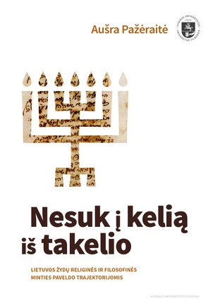 Nesuk į kelią iš takelio: Lietuvos žydų religinės ir filosofinės minties paveldo trajektorijomis