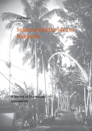 Sukarno and the idea of Indonesia
