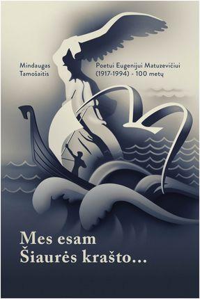 Mes esam Šiaurės krašto... Poetui Eugenijui Matuzevičiui (1917-1994) – 100 metų