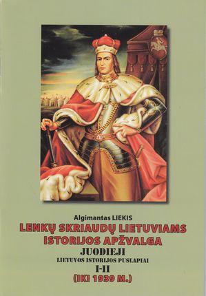 Lenkų skriaudų lietuviams istorijos apžvalga. Juodieji Lietuvos istorijos puslapiai I - II
