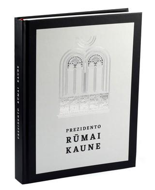 PREZIDENTO RŪMAI KAUNE: beveik du šimtmečiai Kauno, Lietuvos ir Europos istorijos viename name