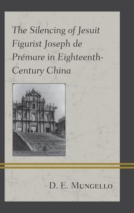 The Silencing of Jesuit Figurist Joseph de Prémare in Eighteenth-Century China