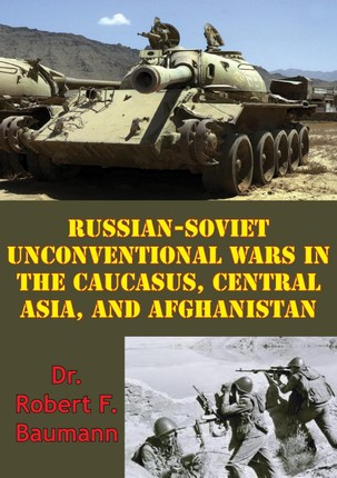 Russian-Soviet Unconventional Wars in the Caucasus, Central Asia, and Afghanistan [Illustrated Edition]