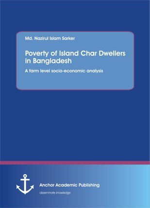 Poverty of Island Char Dwellers in Bangladesh. A farm level socio-economic analysis