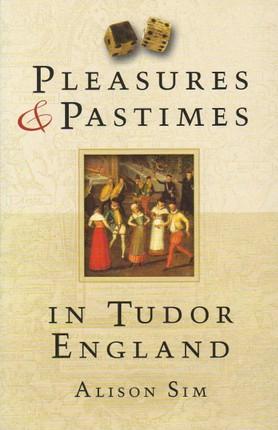 Pleasures & Pastimes in Tudor England