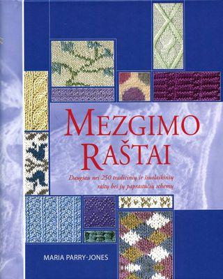 Mezgimo raštai: daugiau nei 250 tradicinių ir šiuolaikinių raštų ir jų paprastučių schemų