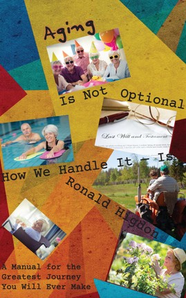 Aging Is Not Optional - How We Handle It Is:
