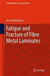 Fatigue and Fracture of Fibre Metal Laminates