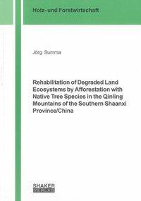 Rehabilitation of Degraded Land Ecosystems by Afforestation with Native Tree Species in the Qinling Mountains of the Southern Shaanxi Province/China