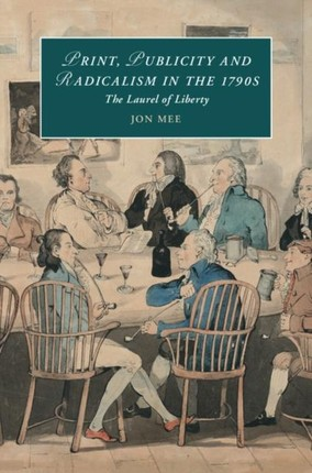 Print, Publicity, and Popular Radicalism in the 1790s