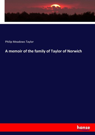 A memoir of the family of Taylor of Norwich
