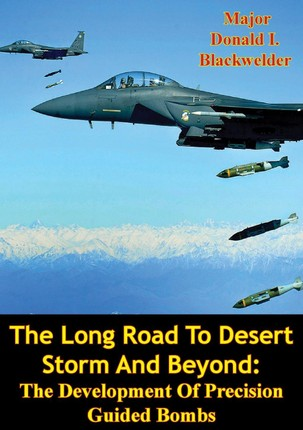 Long Road To Desert Storm And Beyond: The Development Of Precision Guided Bombs