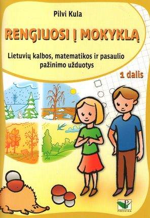 Rengiuosi į mokyklą. Lietuvių kalbos, matematikos ir pasaulio pažinimo užduotys. 1 dalis