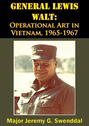 General Lewis Walt: Operational Art in Vietnam, 1965-1967