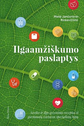 Ilgaamžiškumo paslaptys: sveiko ir ilgo gyvenimo receptai iš garsiausių Lietuvos specialistų lūpų
