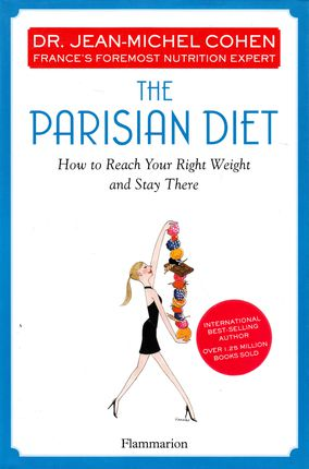 The Parisian Diet. How to Reach Your Right Weight and Stay There