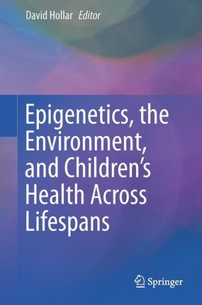 Epigenetics, the Environment, and Children's Health Across Lifespans
