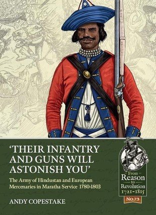 'Their Infantry and Guns Will Astonish You': The Army of Hindustan and European Mercenaries in Maratha Service 1780-1803