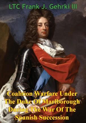 Coalition Warfare Under The Duke Of Marlborough During The War Of The Spanish Succession