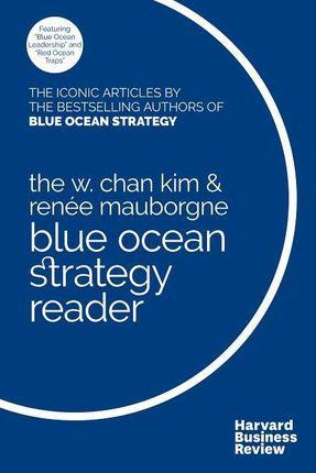 The W. Chan Kim and Renee Mauborgne Blue Ocean Strategy Reader: