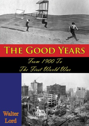 Good Years: From 1900 To The First World War [Illustrated Edition]