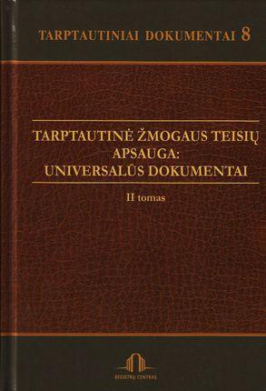 Tarptautinė žmogaus teisių apsauga. Universalūs dokumentai (II t.)