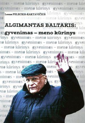 Algimantas Baltakis: gyvenimas – meno kūrinys