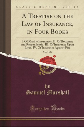 A Treatise on the Law of Insurance, in Four Books, Vol. 1 of 2