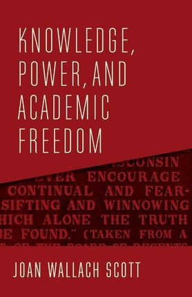 Knowledge, Power, and Academic Freedom