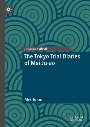The Tokyo Trial Diaries of Mei Ju-ao