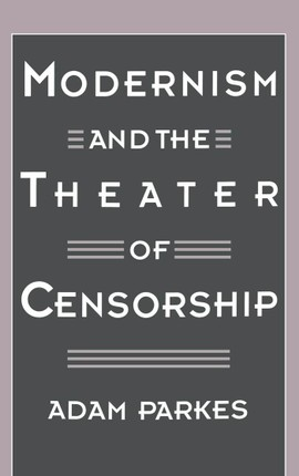 Modernism and the Theater of Censorship