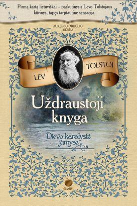 UŽDRAUSTOJI KNYGA. DIEVO KARALYSTĖ JUMYSE: pirmą kartą lietuviškai – paskutinysis Levo Tolstojaus kūrinys, tapęs tarptautine sensacija. Riboto tiražo kolekcinis leidimas