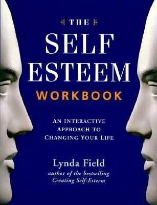 The Self-Esteem Workbook: An Interactive Approach to Changing Your Life