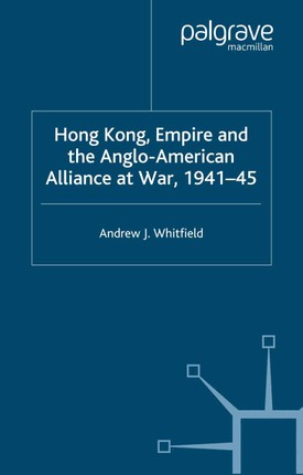 Hong Kong, Empire and the Anglo-American Alliance