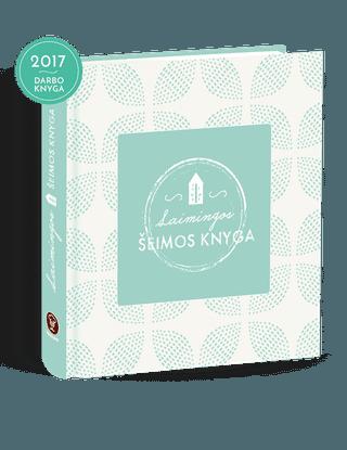 LAIMINGOS ŠEIMOS KNYGA: naudingiausia knyga visur spėjančiai moteriai – 2017 m. darbo knyga + kiekvienos savaitės šeimos valgiaraščio ir pirkinių sąrašo planuotės + gardūs bestselerių autorių RECEPTAI