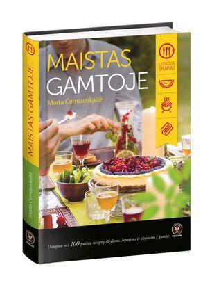 MAISTAS GAMTOJE: daugiau nei 100 puikių receptų iškyloms, šventėms ir išvykoms į gamtą!