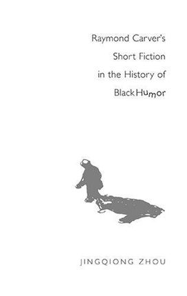 Raymond Carver's Short Fiction in the History of Black Humor