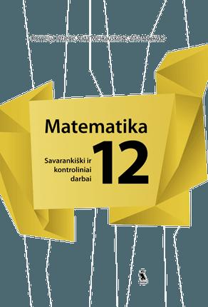 Matematika. Savarankiški ir kontroliniai darbai XII klasei