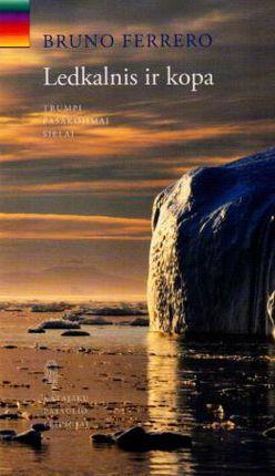 Ledkalnis ir kopa: trumpi pasakojimai sielai