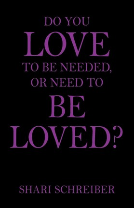 Do You Love to Be Needed, or Need to Be Loved?