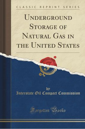 Underground Storage of Natural Gas in the United States (Classic Reprint)