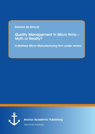 Quality Management in Micro firms - Myth or Reality? A Maltese Micro Manufacturing firm under review