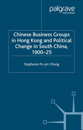 Chinese Business Groups in Hong Kong and Political Change in South China 1900-1925