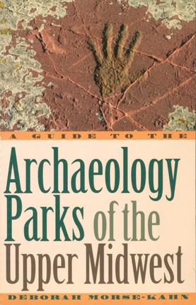 A Guide to the Archaeology Parks of the Upper Midwest