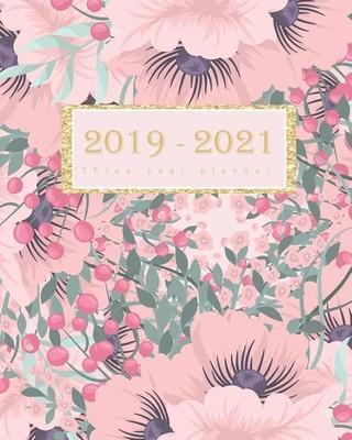 2019 - 2021 Three Year Planner: Flowers Watercolor, 36 Monthly Calendar Schedule Planner