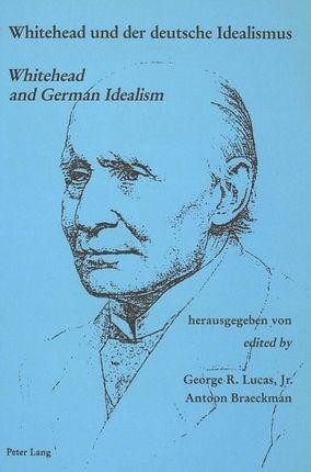 Whitehead und der deutsche Idealismus. Whitehead and German Idealism