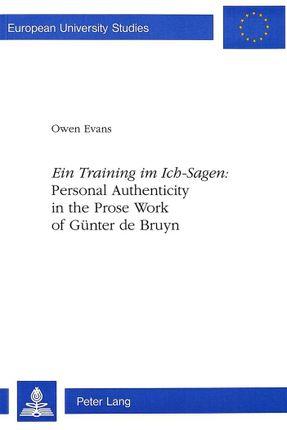 Ein Training im Ich-Sagen: Personal Authenticity in the Prose Work of Günter de Bruyn